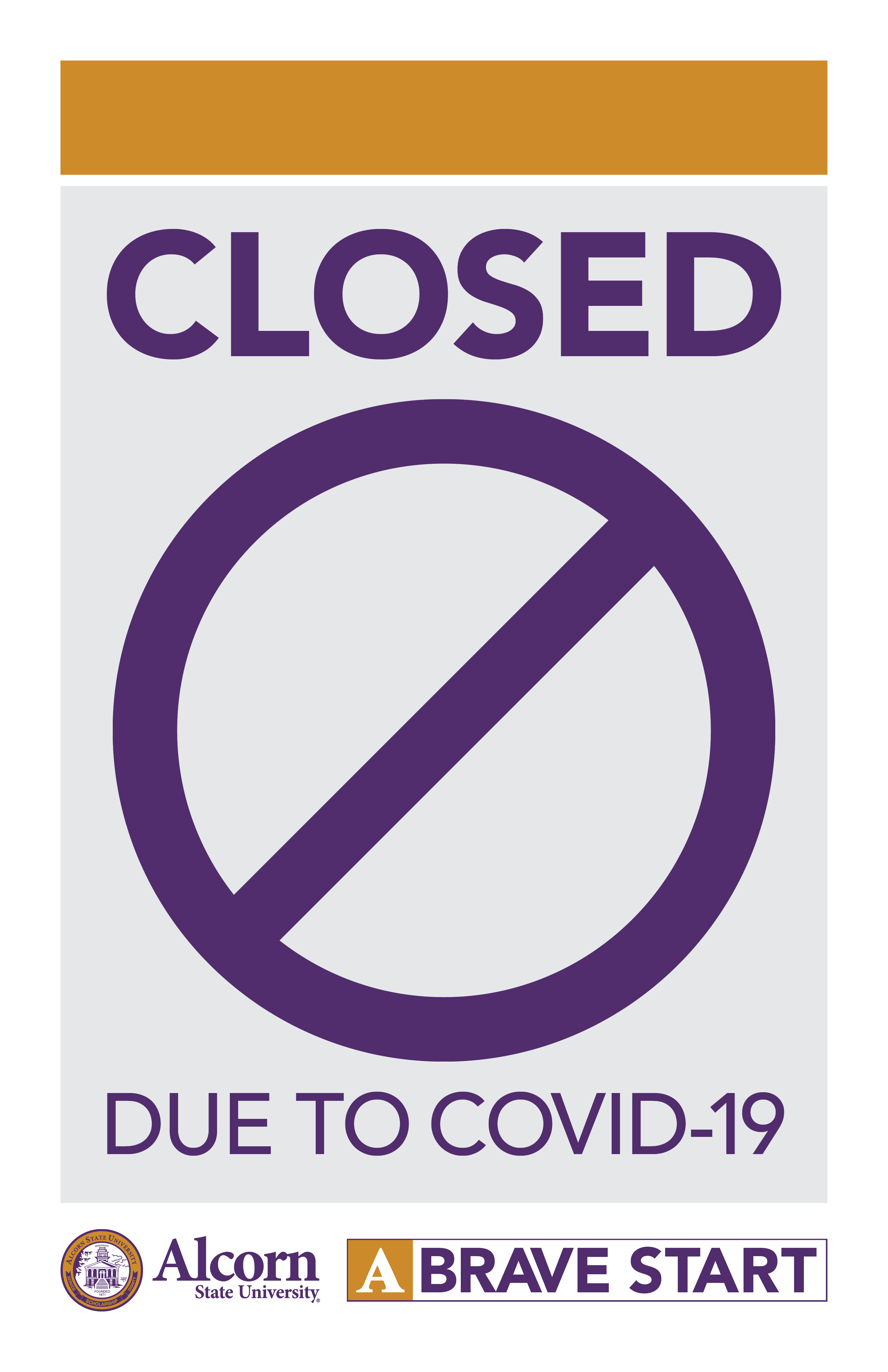 CLOSED. (Picture of a closed sign) DUE TO COVID-19 (Alcorn logo mark. A Brave Start logo mark.)