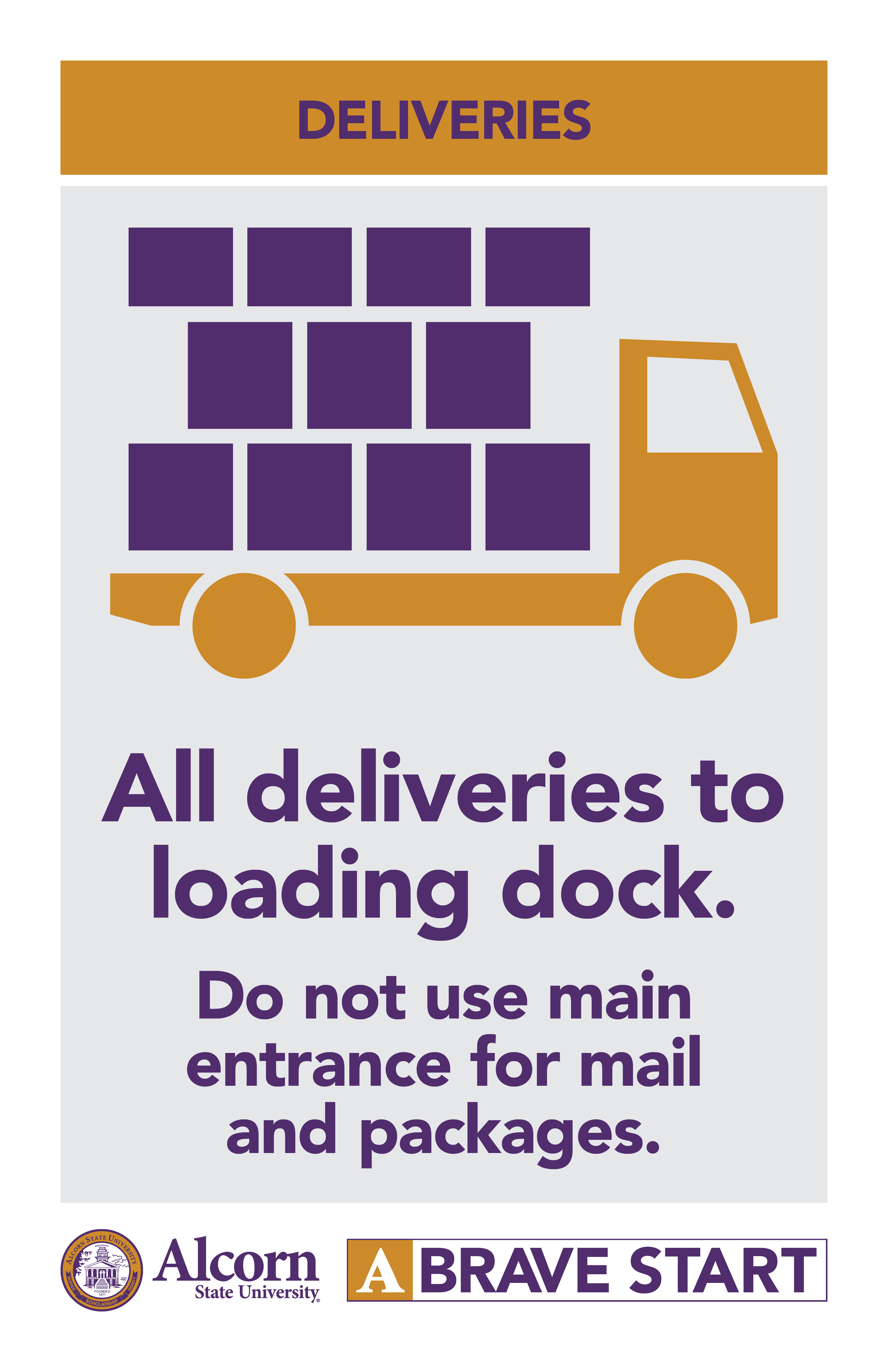 DELIVERIES. (Picture of a delivery truck with boxes) All deliveries to loading dock. Do not use main entrance for mail and packages. (Alcorn logo mark. A Brave Start logo mark.)