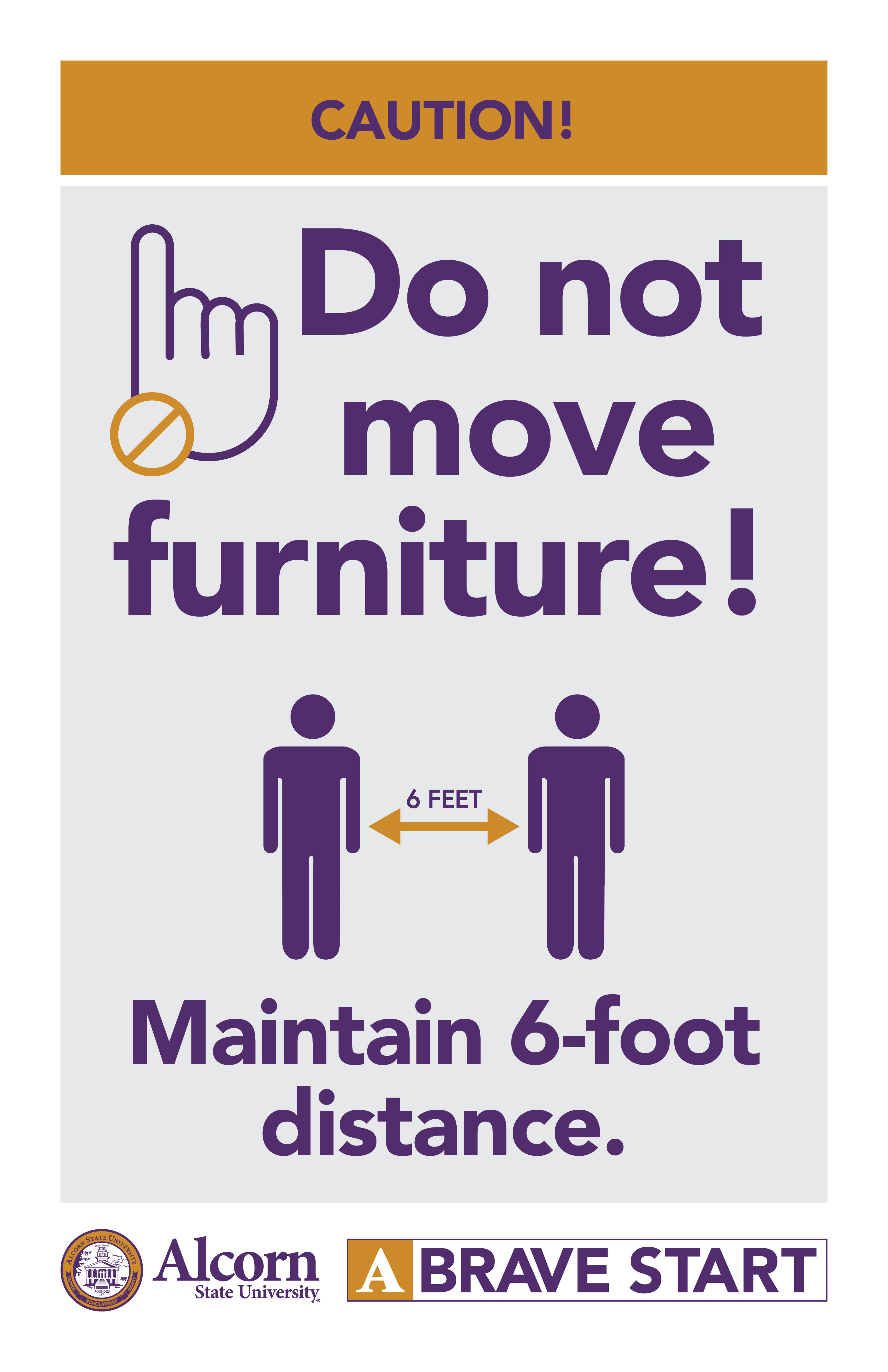 CAUTION! (Picture of a hand with a caution sign) Do not move furniture! (Picture of two people standing six feet apart) Maintain 6-foot distance. (Alcorn logo mark. A Brave Start logo mark.)