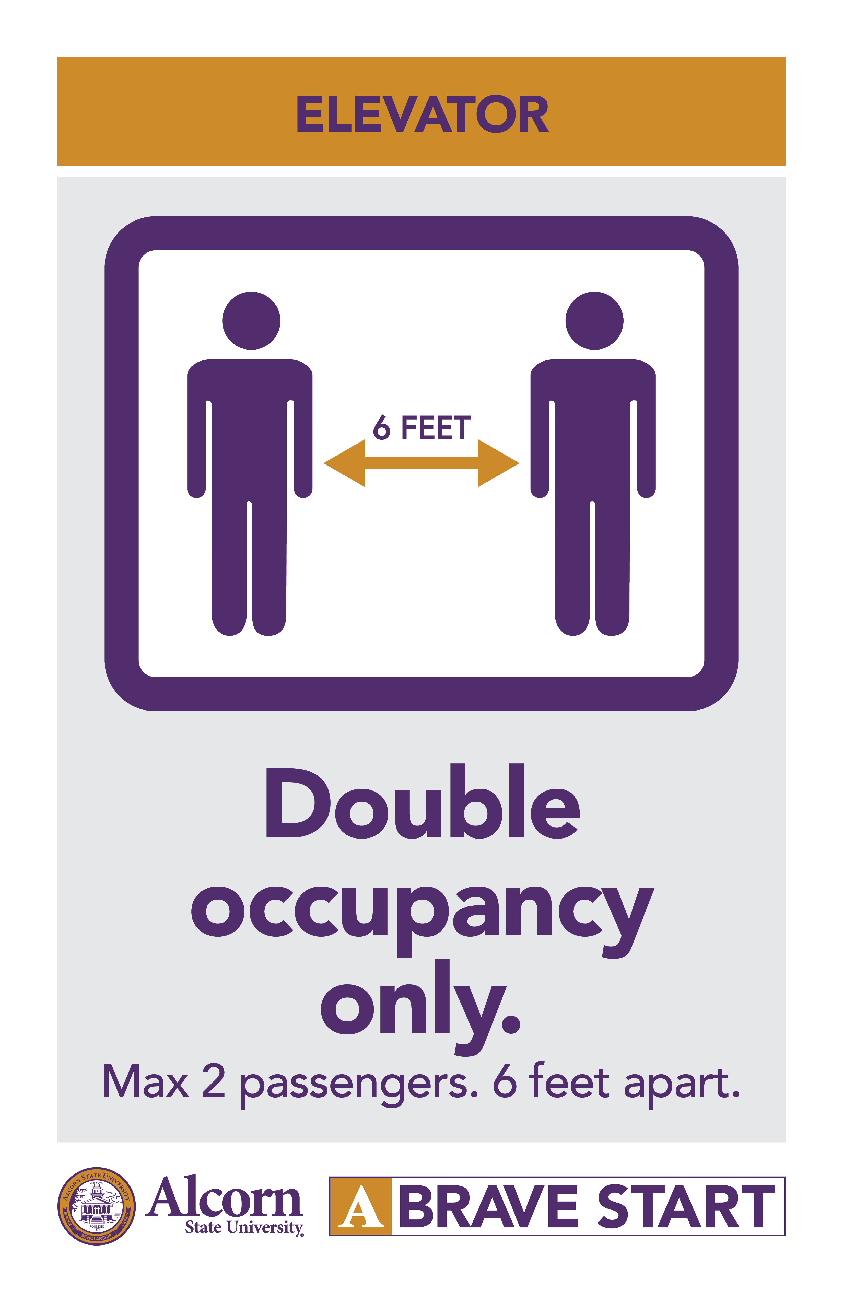 ELEVATOR. (Two people standing six feet apart in an elevator) Double occupancy only. Max 2 passengers. 6 feet apart. (Alcorn logo mark. A Brave Start logo mark.)