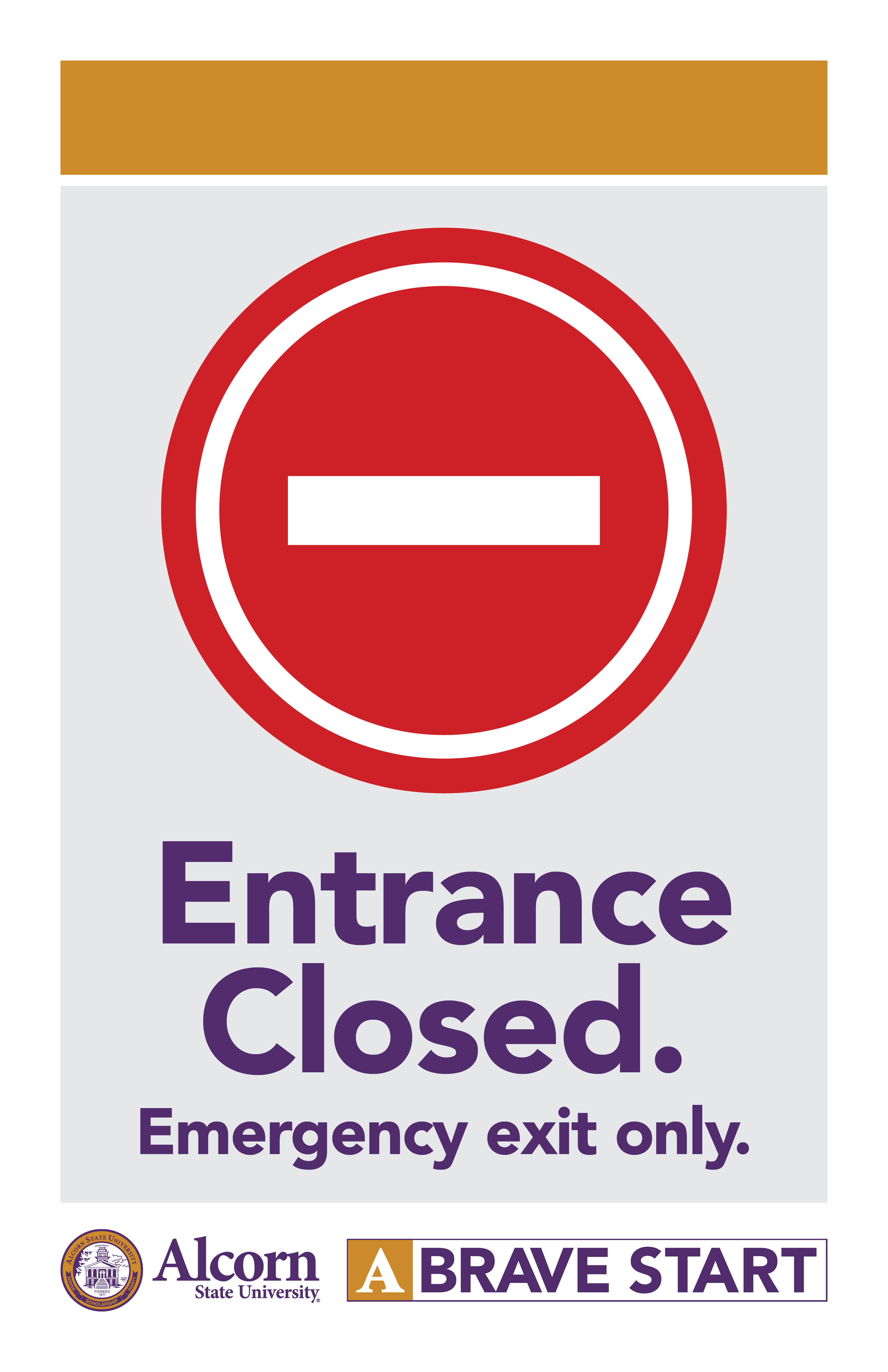 (Picture of no entry red circle) Entrance Closed. Emergency exit only. (Alcorn logo mark. A Brave Start logo mark.)