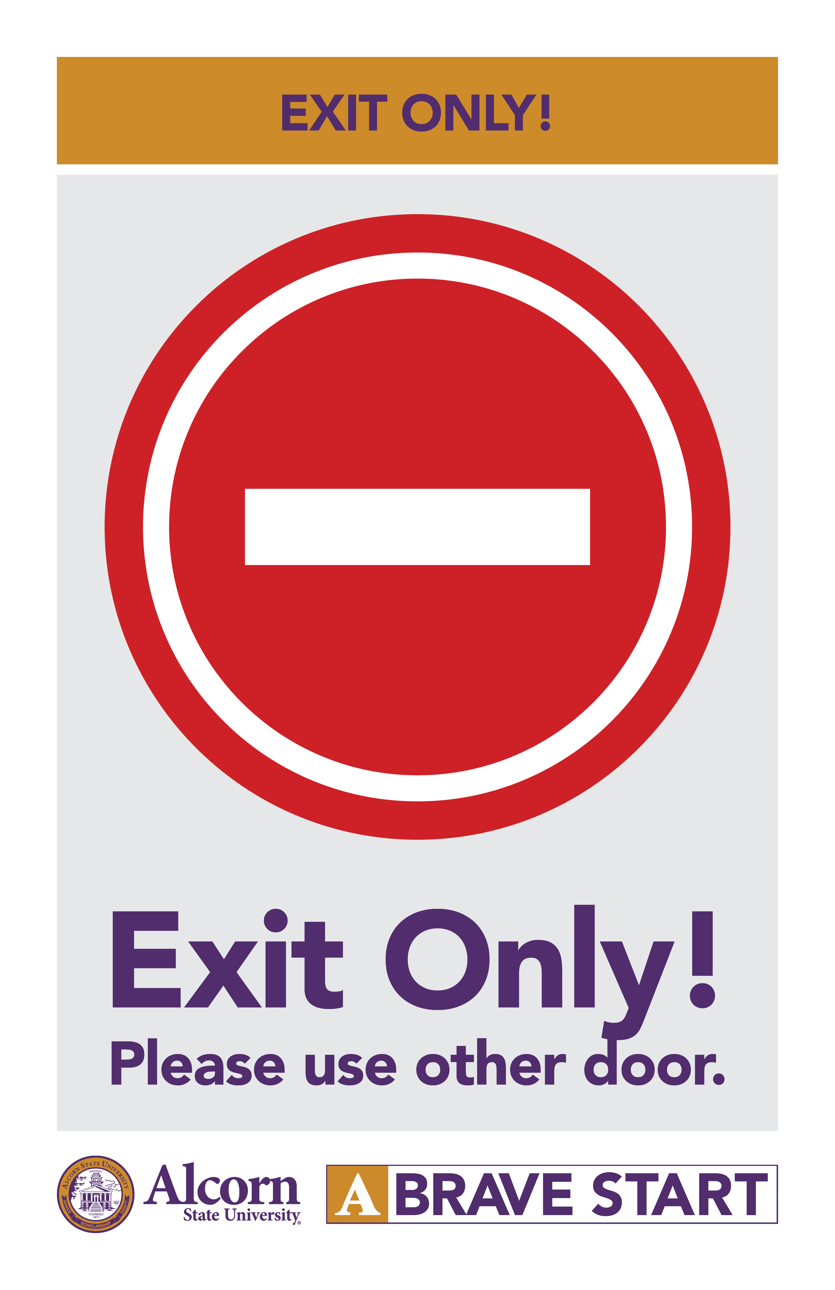 EXIT ONLY! (Picture of no entry red circle) Exit Only! Please use other door. (Alcorn logo mark. A Brave Start logo mark.)