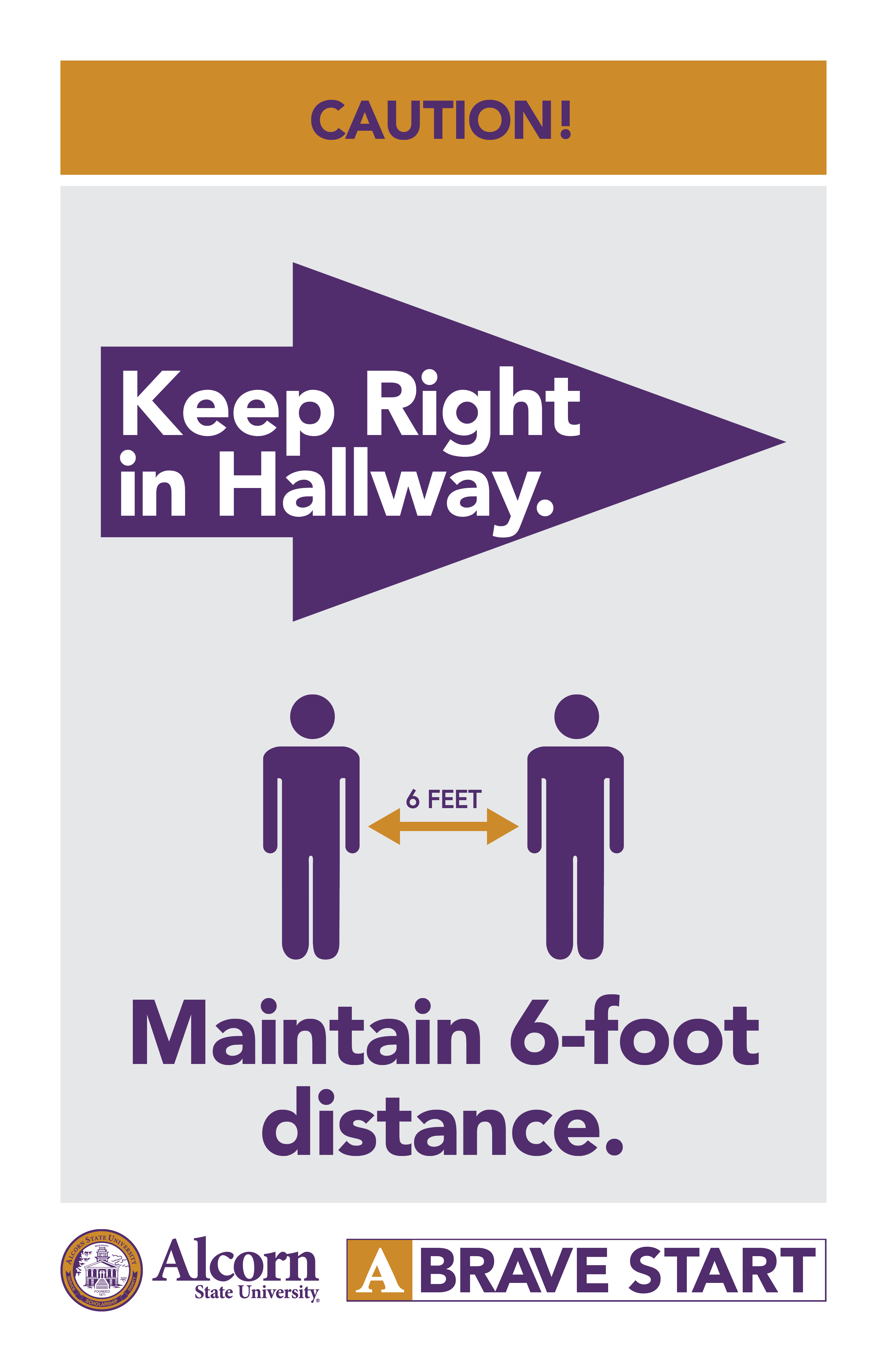 CAUTION! (Picture of an arrow pointing to the right) Keep Right in Hallway. (Picture of two people standing six feet apart) Maintain 6-foot distance. (Alcorn logo mark. A Brave Start logo mark.)