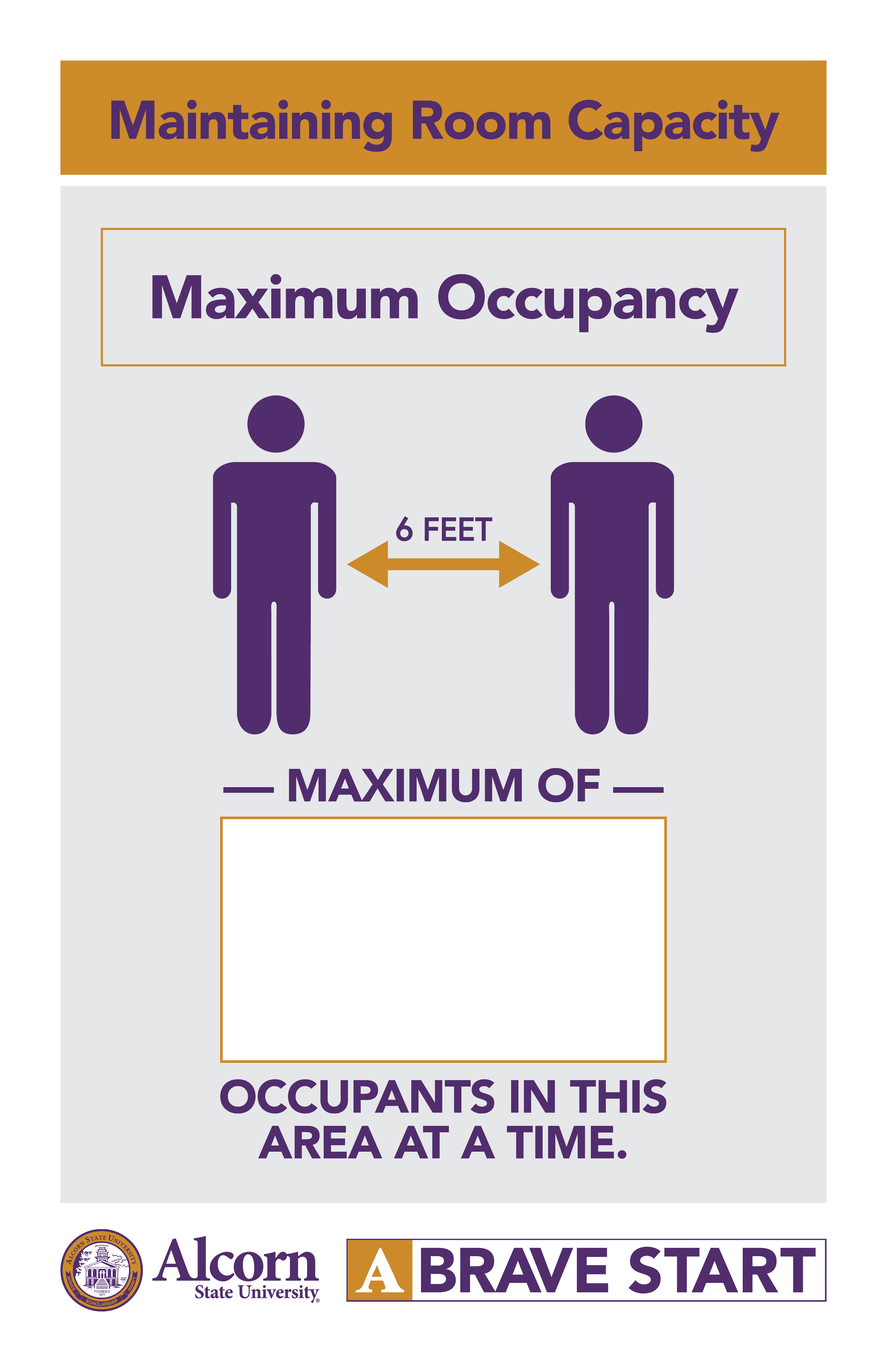 Maintaining Room Capacity. Maximum Occupancy (Picture of two people standing six feet apart) MAXIMUM OF # OCCUPANTS IN THIS AREA AT A TIME. (Alcorn logo mark. A Brave Start logo mark.)