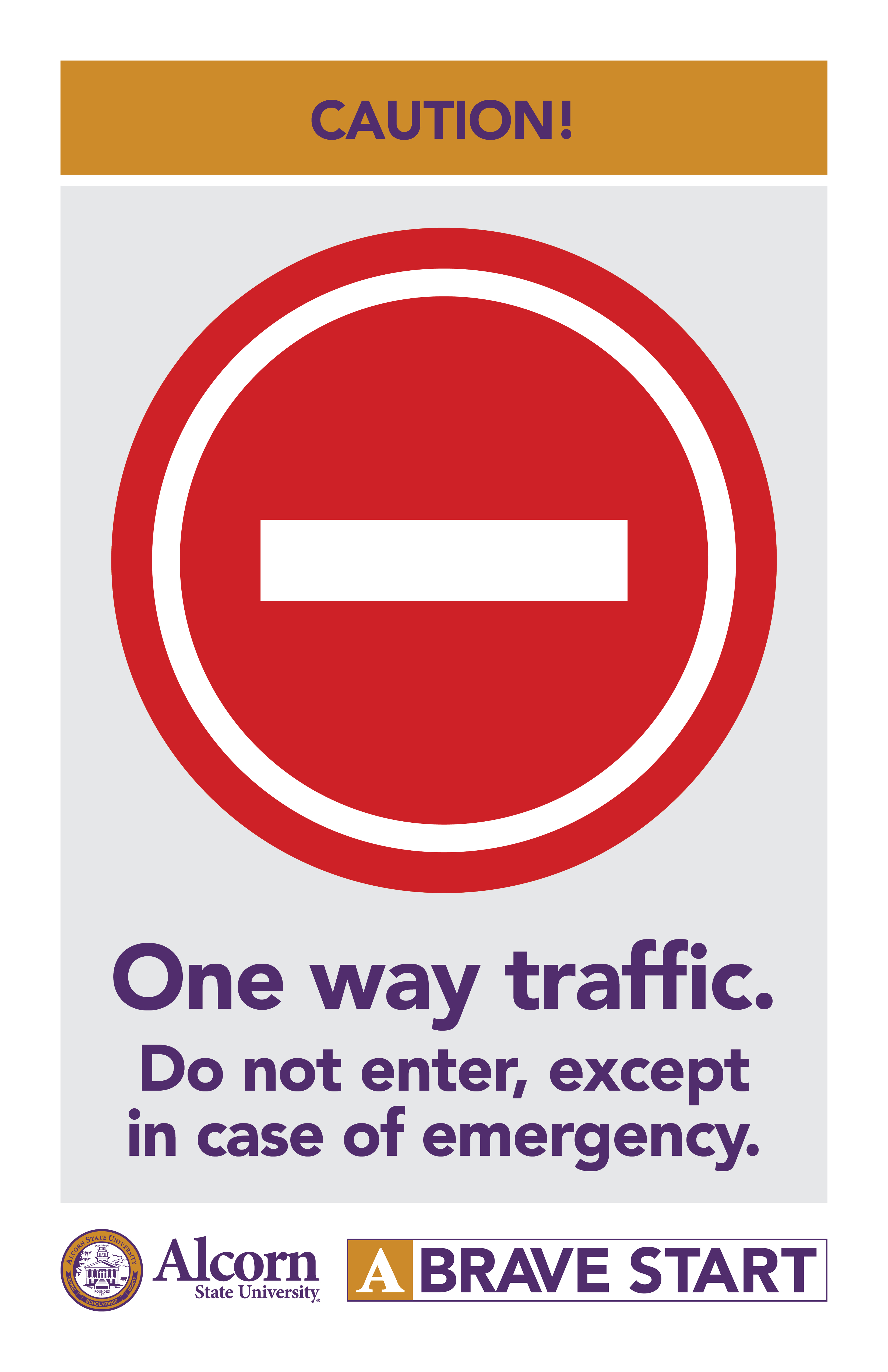 CAUTION! (Picture of no entry red circle) One way traffic. Do not enter, except in case of emergency. (Alcorn logo mark. A Brave Start logo mark.)