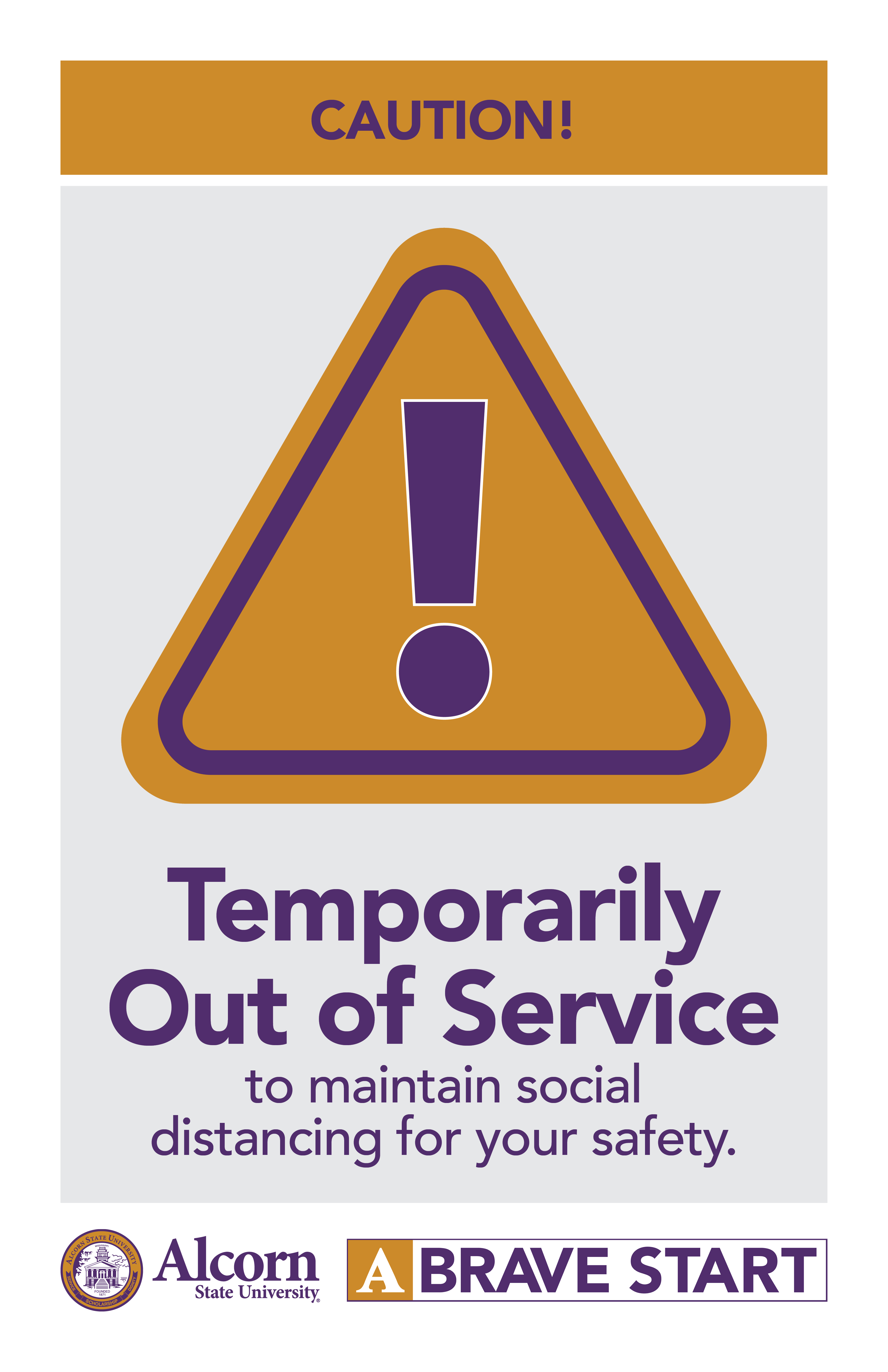 CAUTION! (Picture of a caution sign) Temporarily Out of Service to maintain social distancing for your safety. (Alcorn logo mark. A Brave Start logo mark.)