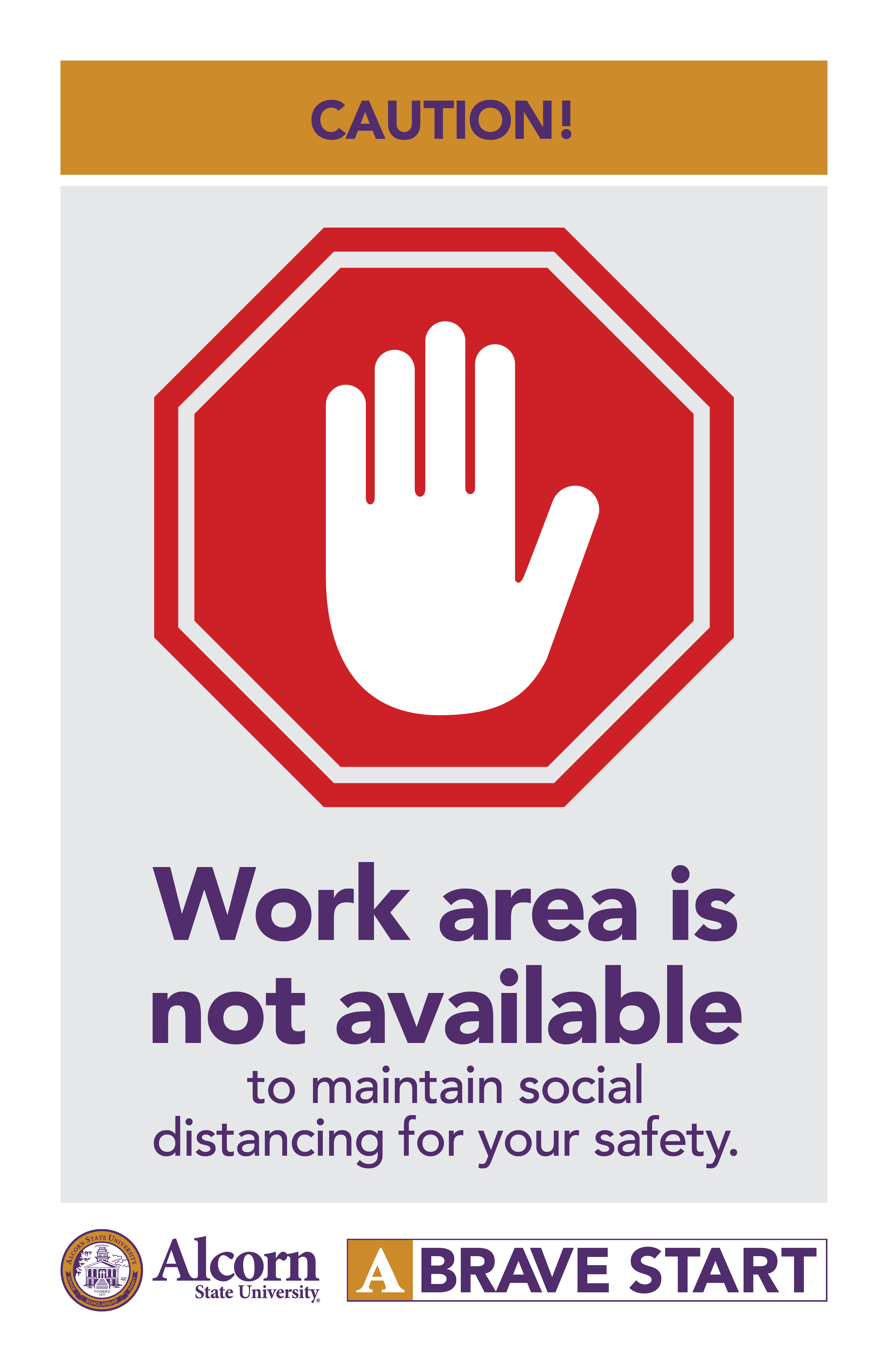CAUTION! (Picture of stop sign with hand) Work area is not available to maintain social distancing for your safety. (Alcorn logo mark. A Brave Start logo mark.)